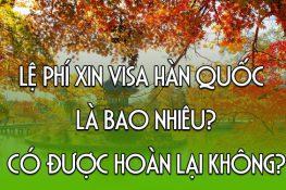 Chi phí xin visa Hàn Quốc bao nhiêu tiền?