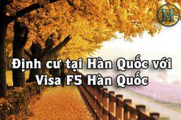 Định cư vĩnh viễn tại Hàn Quốc với visa F5 Hàn Quốc